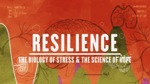 Resilience – The Biology of Stress & the Science of Hope